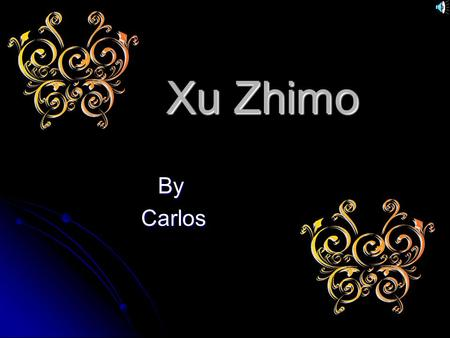 Xu Zhimo By Carlos Carlos. Xu Zhimo 1895-1931 Poems This Is A Coward World This Is A Coward World Chance Chance Spring Spring You Are In His Eyes You.