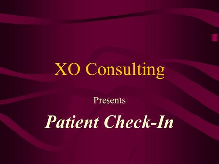 XO Consulting Presents Patient Check-In. This product is designed to replace your non-HIPAA compliant clipboards while at the same time providing valuable.