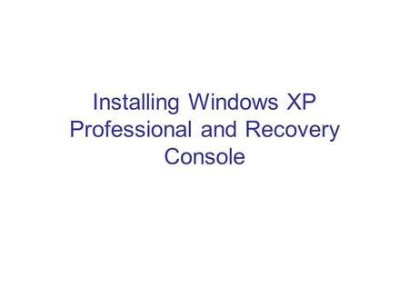 Installing Windows XP Professional and Recovery Console