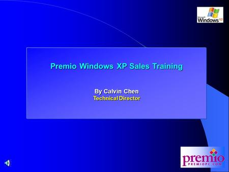 Premio Windows XP Sales Training By Calvin Chen Technical Director.