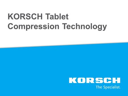 KORSCH Tablet Compression Technology. State of the Art Technology for Product Development and Clinical Production KORSCH XP 1 Research Tablet Press XP.