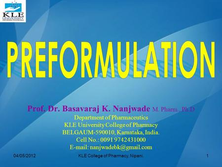 Prof. Dr. Basavaraj K. Nanjwade M. Pharm., Ph.D Department of Pharmaceutics KLE University College of Pharmacy BELGAUM-590010, Karnataka, India. Cell No.: