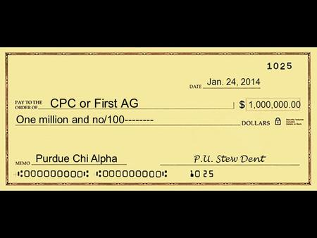 Purdue Chi Alpha CPC or First Assembly $100.00 One hundred and no/100 ------------------------ CPC or First AG Jan. 24, 2014 1,000,000.00 One million and.