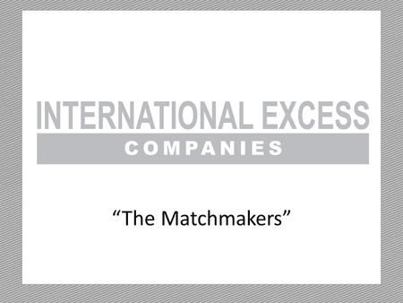 """The Matchmakers"" Our Story - Then Operating Nationwide with Service Centers in: Colorado Florida Indiana Michigan New York Ohio Virginia Operating."