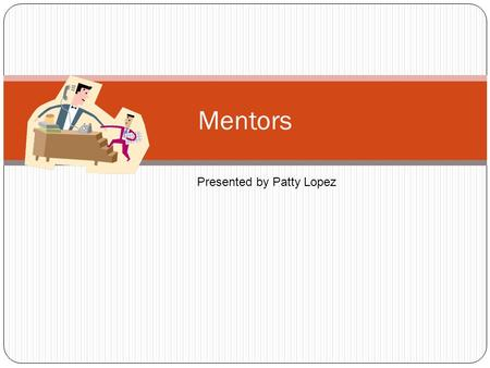 Mentors Presented by Patty Lopez. Valuable Diverse Library Staff.