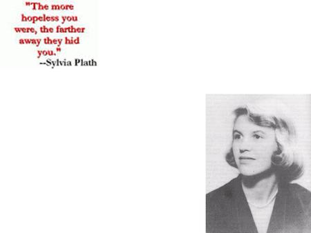 I am myself. That is not enough. -The Jailer, Sylvia Plath.