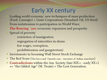 Early XX century Leading world economy: new techniques of mass production (Ford, Carnegie) + Giant Corporations (Standard Oil, US Steel) From isolationism.