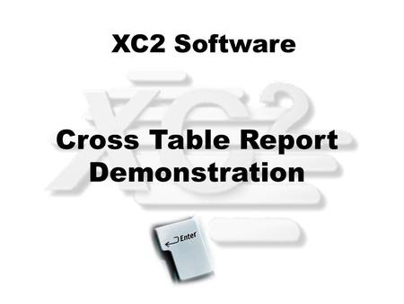 XC2 Software Cross Table Report Demonstration. A Cross Table is a useful tool when wanting information on two elements. The following demonstration will.