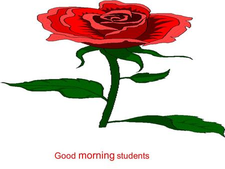 Good morning students. Class : 5 Subject : English Date : 12-o6-2o12 Time: 5o min- Lesson:26.