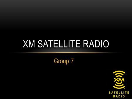 Group 7 XM SATELLITE RADIO. PRIMARY TARGET Primary Target: 25-34 year olds Desired market young and tech friendly Car owners or in the market to purchase.