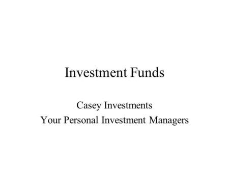 Investment Funds Casey Investments Your Personal Investment Managers.