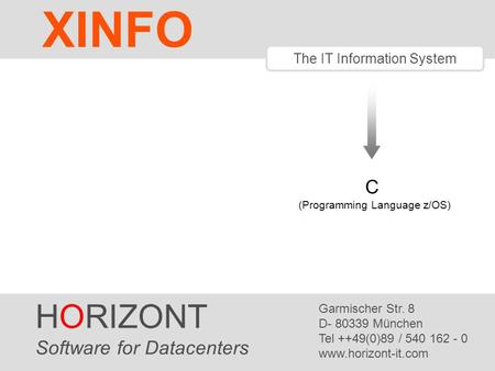 C (Programming Language z/OS) The IT Information System HORIZONT Software for Datacenters Garmischer Str. 8 D- 80339 München Tel ++49(0)89 / 540 162 -
