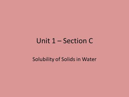 Unit 1 – Section C Solubility of Solids in Water.