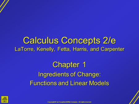 Copyright © by Houghton Mifflin Company, All rights reserved. Calculus Concepts 2/e LaTorre, Kenelly, Fetta, Harris, and Carpenter Chapter 1 Ingredients.