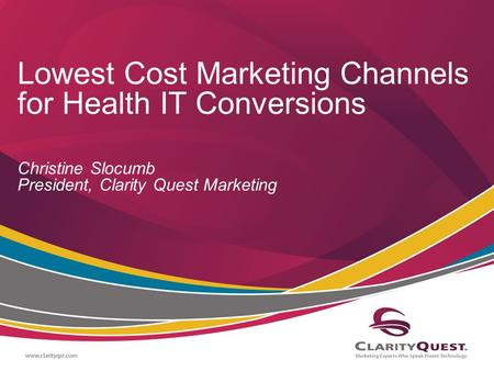 Marketing Services Overview Presented to DR Systems February 13, 2014 Lowest Cost Marketing Channels for Health IT Conversions Christine Slocumb President,