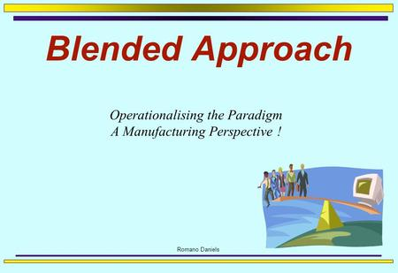Romano Daniels Blended Approach Operationalising the Paradigm A Manufacturing Perspective !