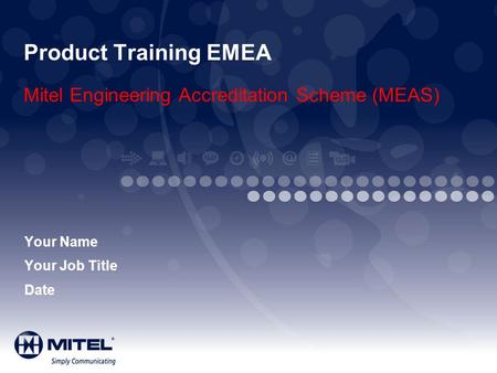 Product Training EMEA Mitel Engineering Accreditation Scheme (MEAS)