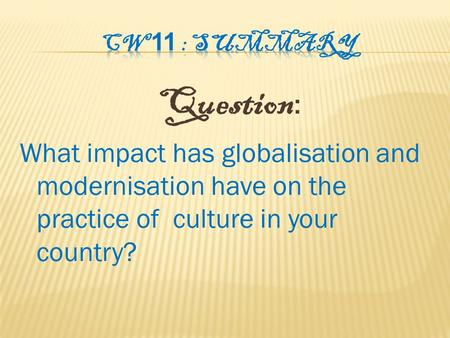 Question : What impact has globalisation and modernisation have on the practice of culture in your country?