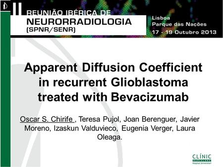 Apparent Diffusion Coefficient in recurrent Glioblastoma treated with Bevacizumab Oscar S. Chirife, Teresa Pujol, Joan Berenguer, Javier Moreno, Izaskun.