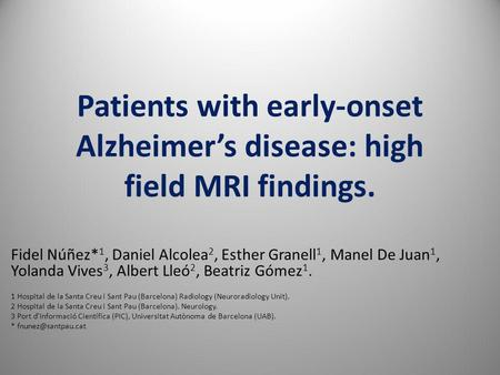 Patients with early-onset Alzheimer's disease: high field MRI findings. Fidel Núñez* 1, Daniel Alcolea 2, Esther Granell 1, Manel De Juan 1, Yolanda Vives.