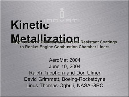 AeroMat 2004 June 10, 2004 Ralph Tapphorn and Don Ulmer David Grimmett, Boeing-Rocketdyne Linus Thomas-Ogbuji, NASA-GRC AeroMat 2004 June 10, 2004 Ralph.