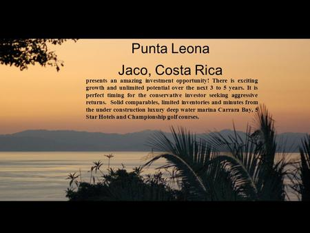 Punta Leona Jaco, Costa Rica presents an amazing investment opportunity! There is exciting growth and unlimited potential over the next 3 to 5 years. It.