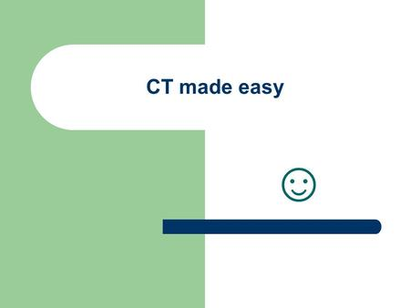 CT made easy ☺. Introduction The computed tomograpic (CT) scanner is revolutionary. It does not use an ordinary image reseptor, but instead a well-collimated.