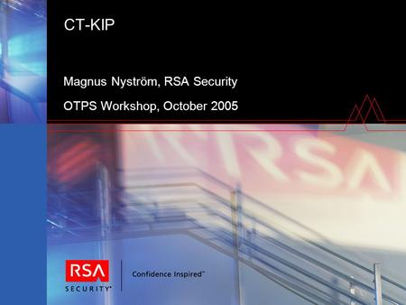 CT-KIP Magnus Nyström, RSA Security OTPS Workshop, October 2005.