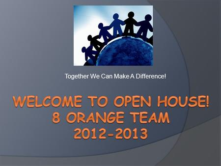 Welcome To Open House! 8 Orange TeaM