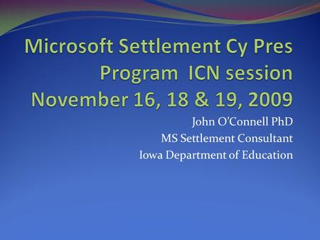 John O'Connell PhD MS Settlement Consultant Iowa Department of Education.