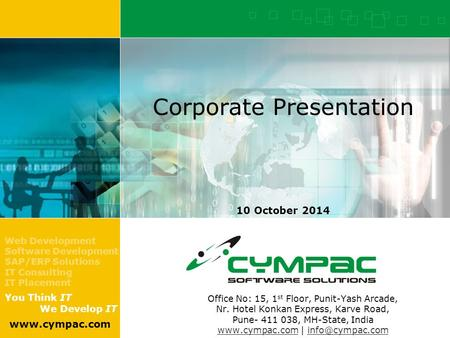 Web Development Software Development SAP/ERP Solutions IT Consulting IT Placement You Think IT We Develop IT www.cympac.com 1 10 October 2014 Corporate.