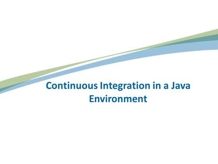 Continuous Integration in a Java Environment. Developers / Time.