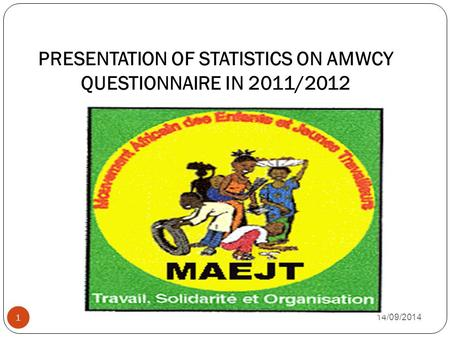PRESENTATION OF STATISTICS ON AMWCY QUESTIONNAIRE IN 2011/2012 14/09/2014 1.