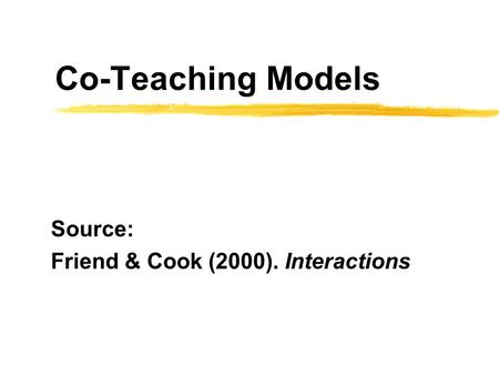 Co-Teaching Models Source: Friend & Cook (2000). Interactions.
