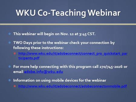 WKU Co-Teaching Webinar This webinar will begin on Nov. 12 at 3:45 CST. TWO Days prior to the webinar check your connection by following these instructions: