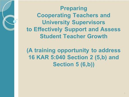 Preparing Cooperating Teachers and University Supervisors to Effectively Support and Assess Student Teacher Growth (A training opportunity to address 16.