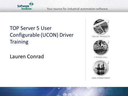 TOP Server 5 User Configurable (UCON) Driver Training Lauren Conrad.