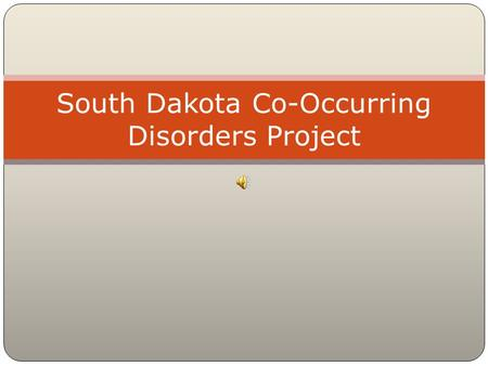 South Dakota Co-Occurring Disorders Project. Facing Challenges It is estimated that over 80% people seeking treatment have both substance use and mental.