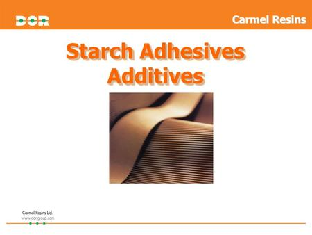 Starch Adhesives Additives Additives Carmel Resins.