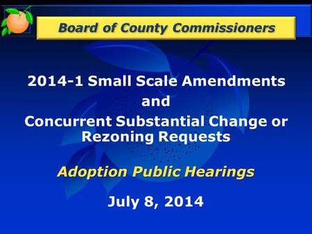 2014-1 Small Scale Amendments and Concurrent Substantial Change or Rezoning Requests Adoption Public Hearings July 8, 2014.