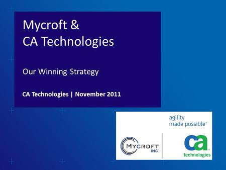 Mycroft & CA Technologies Our Winning Strategy CA Technologies | November 2011.