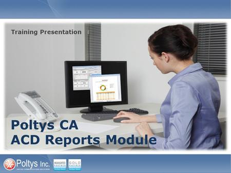Poltys CA ACD Reports Module Training Presentation.