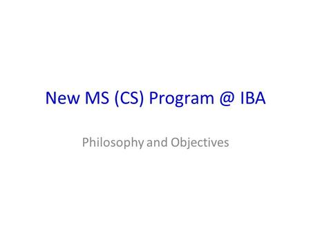 New MS (CS) IBA Philosophy and Objectives.