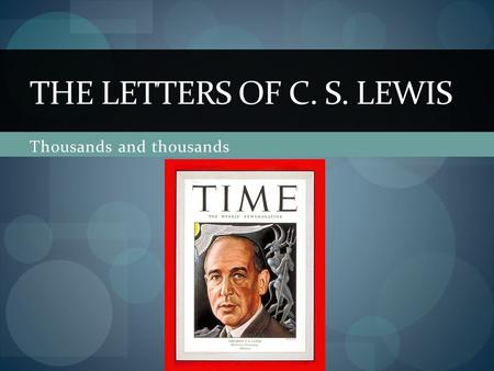 Thousands and thousands THE LETTERS OF C. S. LEWIS.