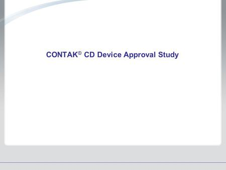 CONTAK® CD Device Approval Study