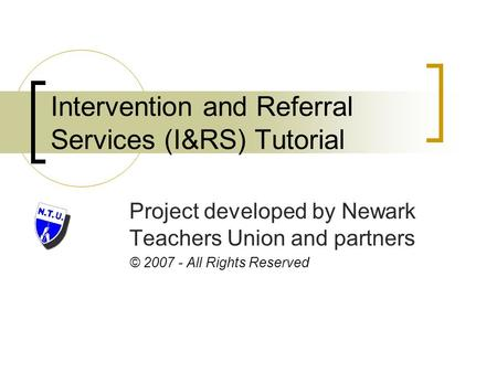 Intervention and Referral Services (I&RS) Tutorial Project developed by Newark Teachers Union and partners © 2007 - All Rights Reserved.