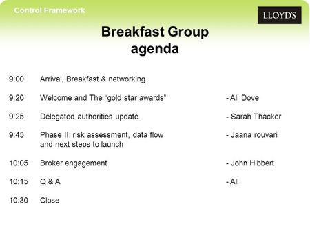 "Control Framework Breakfast Group agenda 9:00Arrival, Breakfast & networking 9:20 Welcome and The ""gold star awards""- Ali Dove 9:25Delegated authorities."