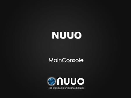MainConsole NUUO. NUUO Solution DVR NVR IP+ CMS NDVR(Hybrid )