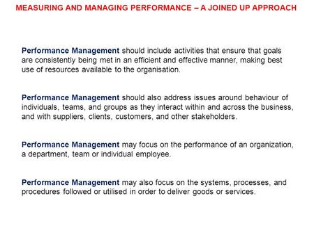Performance Management should include activities that ensure that goals are consistently being met in an efficient and effective manner, making best use.