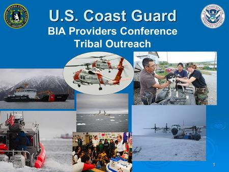 1 U.S. Coast Guard U.S. Coast Guard BIA Providers Conference Tribal Outreach.
